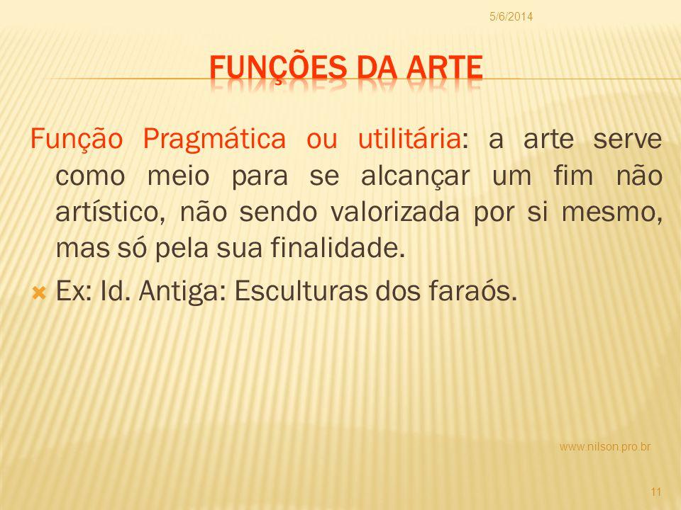 Função Pragmática ou utilitária: a arte serve como meio para se alcançar um fim não artístico, não sendo valorizada por si mesmo, mas só pela sua fina