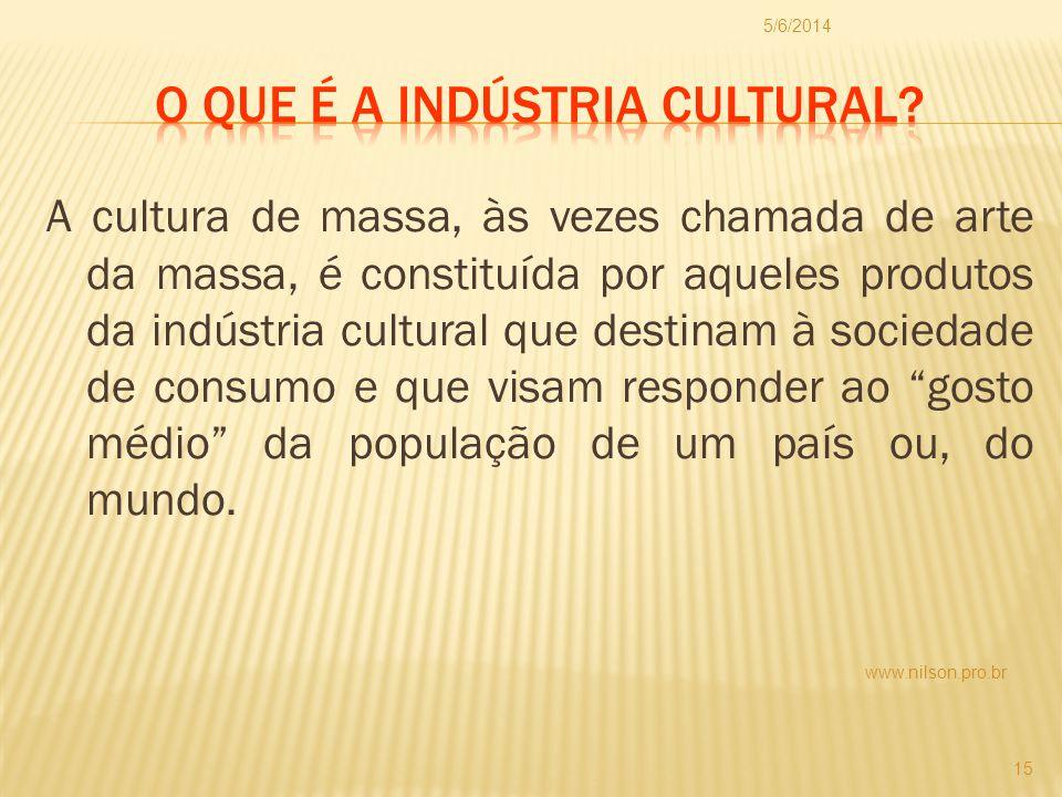 A cultura de massa, às vezes chamada de arte da massa, é constituída por aqueles produtos da indústria cultural que destinam à sociedade de consumo e