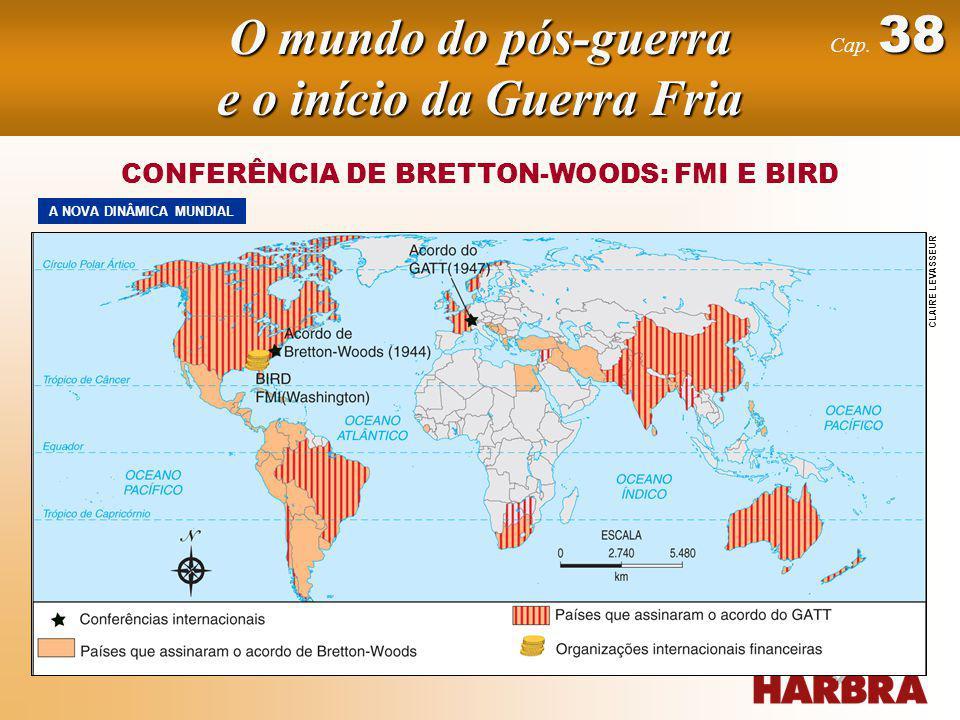 38 Cap. 38 CONFERÊNCIA DE BRETTON-WOODS: FMI E BIRD A NOVA DINÂMICA MUNDIAL CLAIRE LEVASSEUR O mundo do pós-guerra e o início da Guerra Fria