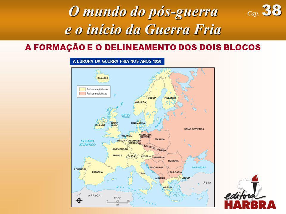 38 Cap. 38 A FORMAÇÃO E O DELINEAMENTO DOS DOIS BLOCOS A EUROPA DA GUERRA FRIA NOS ANOS 1950 O mundo do pós-guerra e o início da Guerra Fria