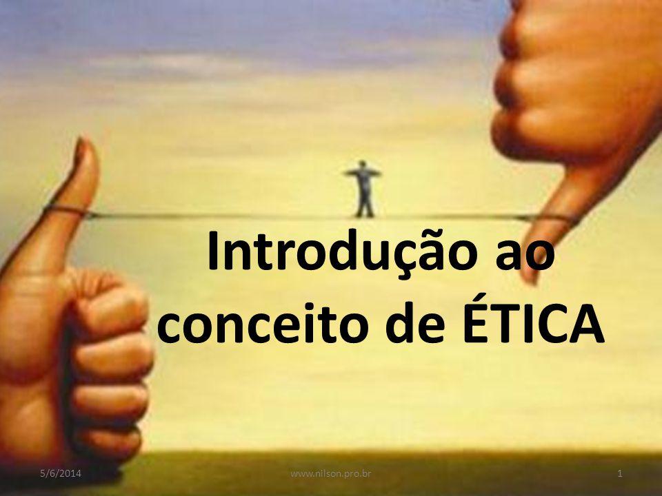 Introdução ao conceito de ÉTICA 5/6/20141www.nilson.pro.br