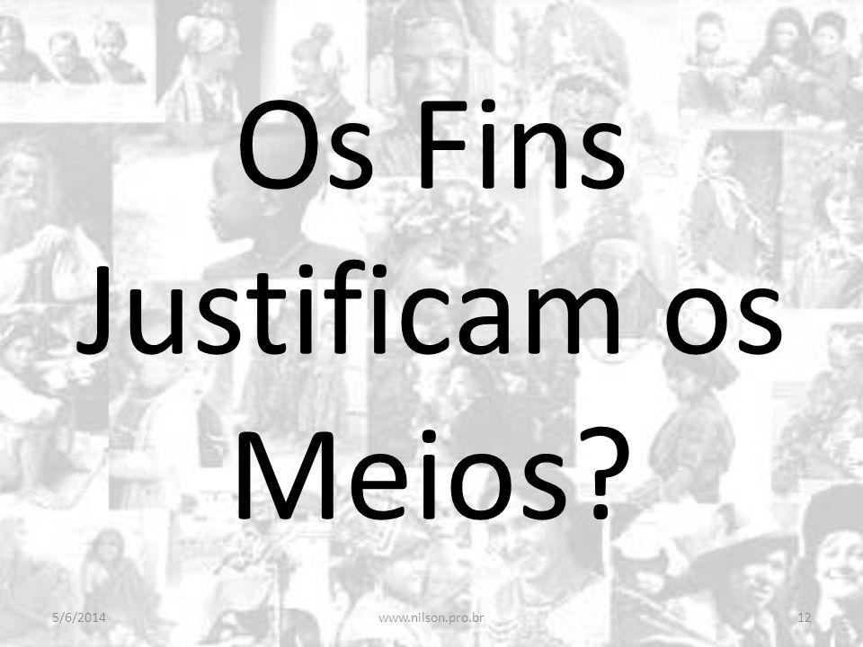 Os Fins Justificam os Meios? 5/6/201412www.nilson.pro.br