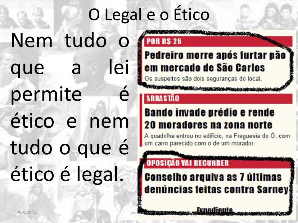 O Legal e o Ético Nem tudo o que a lei permite é ético e nem tudo o que é ético é legal. 5/6/201414www.nilson.pro.br