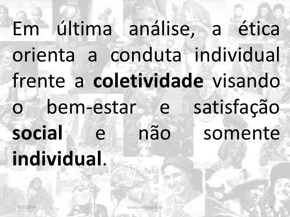 Em última análise, a ética orienta a conduta individual frente a coletividade visando o bem-estar e satisfação social e não somente individual. 5/6/20