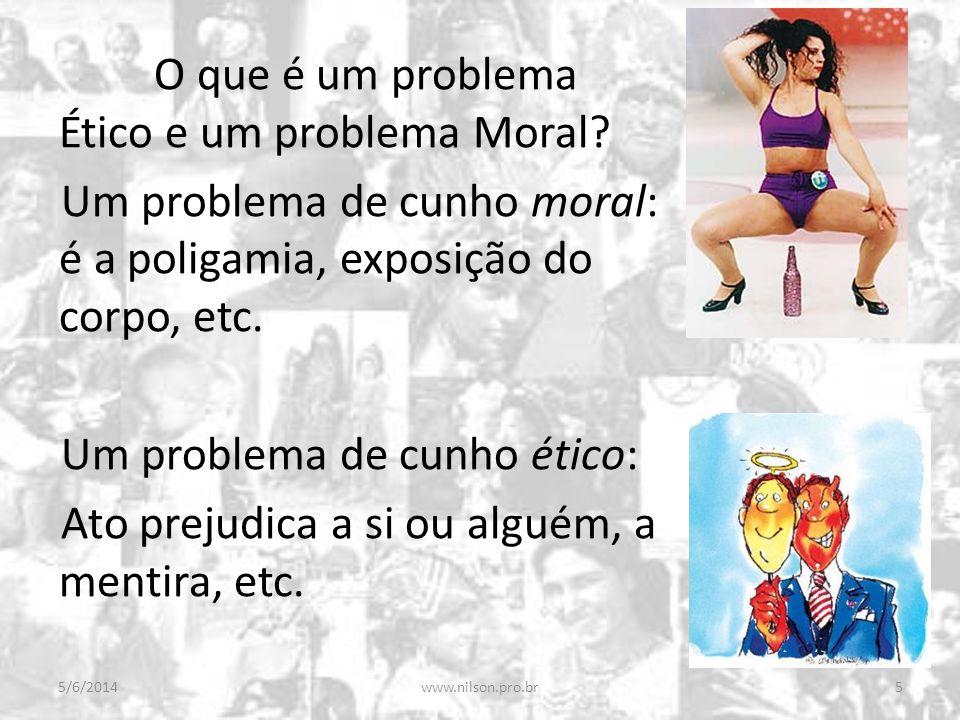 O que é um problema Ético e um problema Moral? Um problema de cunho moral: é a poligamia, exposição do corpo, etc. Um problema de cunho ético: Ato pre