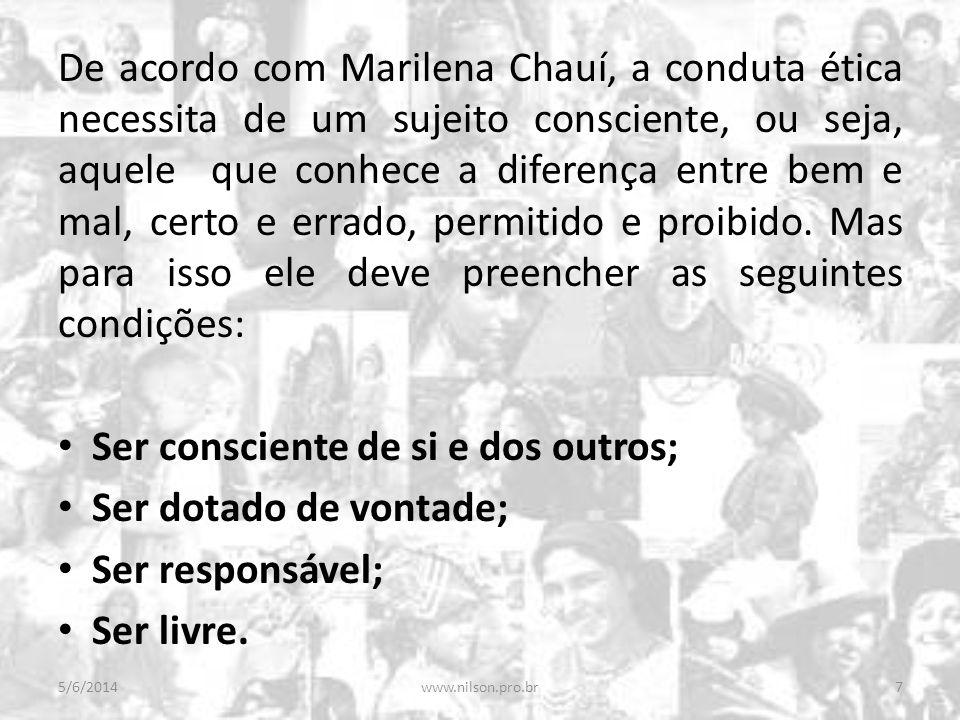 De acordo com Marilena Chauí, a conduta ética necessita de um sujeito consciente, ou seja, aquele que conhece a diferença entre bem e mal, certo e err