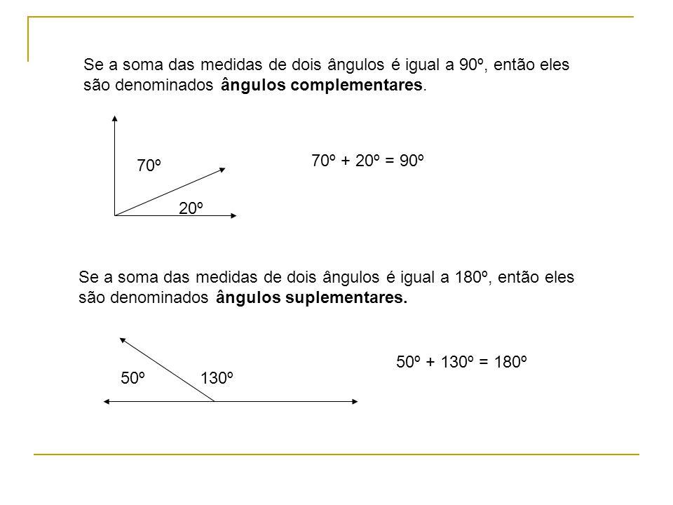 Se a soma das medidas de dois ângulos é igual a 90º, então eles são denominados ângulos complementares. Se a soma das medidas de dois ângulos é igual