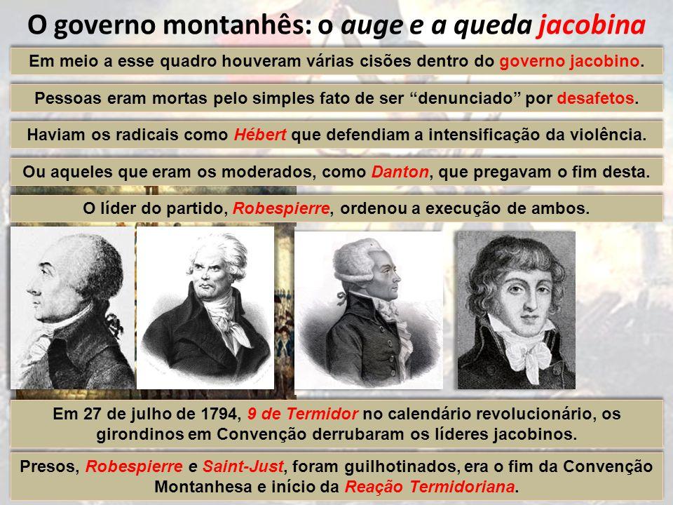 O governo montanhês: o auge e a queda jacobina O período de setembro de 1793 a julho de 1794 caracterizou-se por violentas ações contra os opositores do governo revolucionário.
