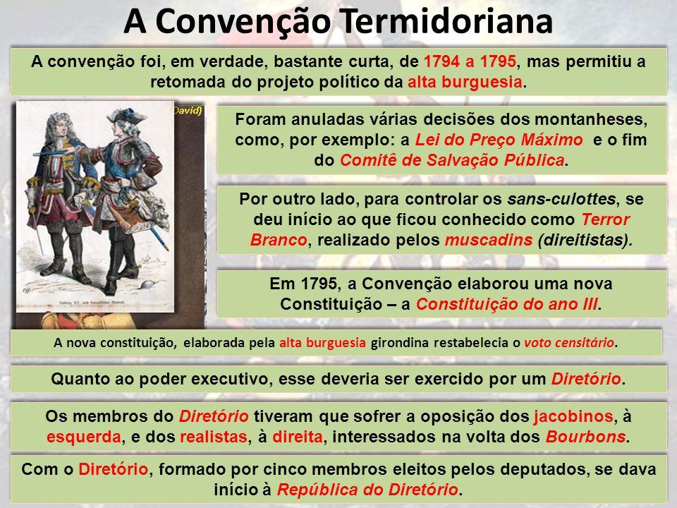A Convenção Termidoriana A convenção foi, em verdade, bastante curta, de 1794 a 1795, mas permitiu a retomada do projeto político da alta burguesia.
