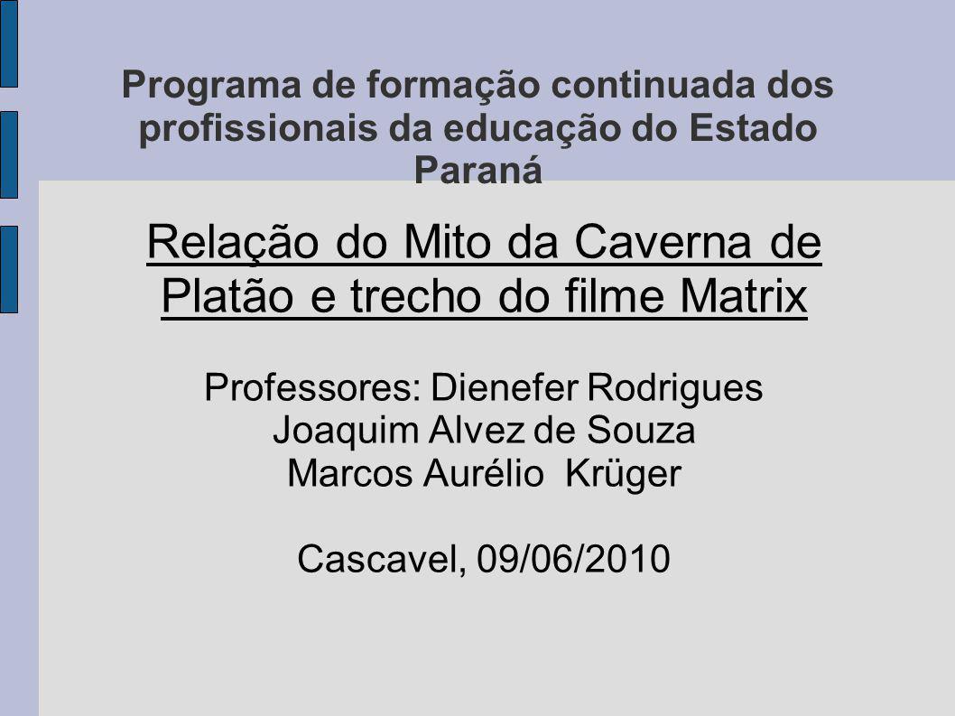Programa de formação continuada dos profissionais da educação do Estado Paraná Relação do Mito da Caverna de Platão e trecho do filme Matrix Professor