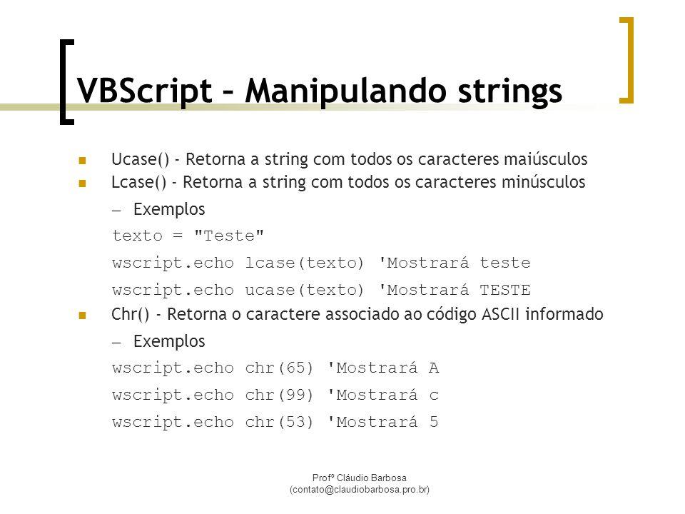 Profº Cláudio Barbosa (contato@claudiobarbosa.pro.br) VBScript – Manipulando strings Ucase() - Retorna a string com todos os caracteres maiúsculos Lca