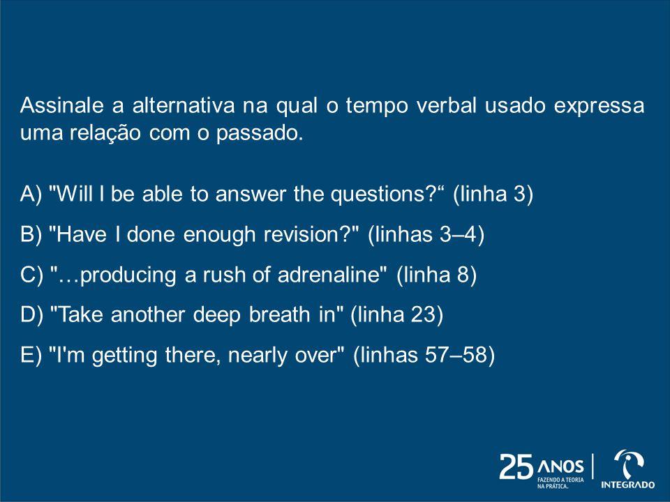 Assinale a alternativa na qual o tempo verbal usado expressa uma relação com o passado. A)