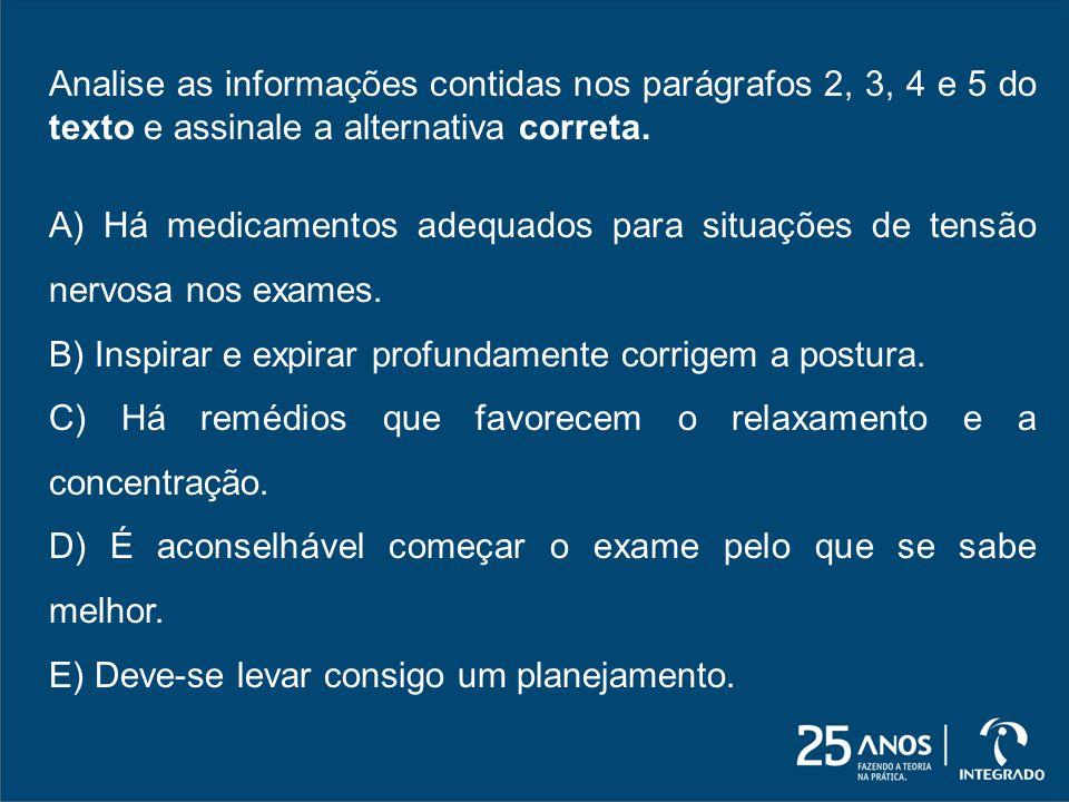 Analise as informações contidas nos parágrafos 2, 3, 4 e 5 do texto e assinale a alternativa correta. A) Há medicamentos adequados para situações de t
