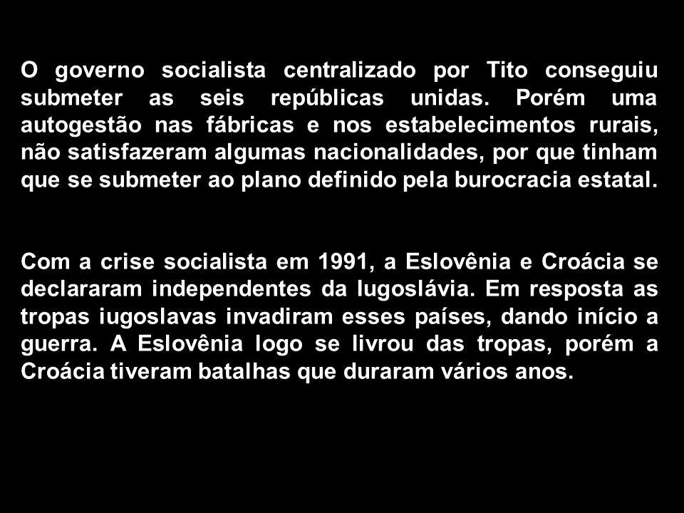 O governo socialista centralizado por Tito conseguiu submeter as seis repúblicas unidas.