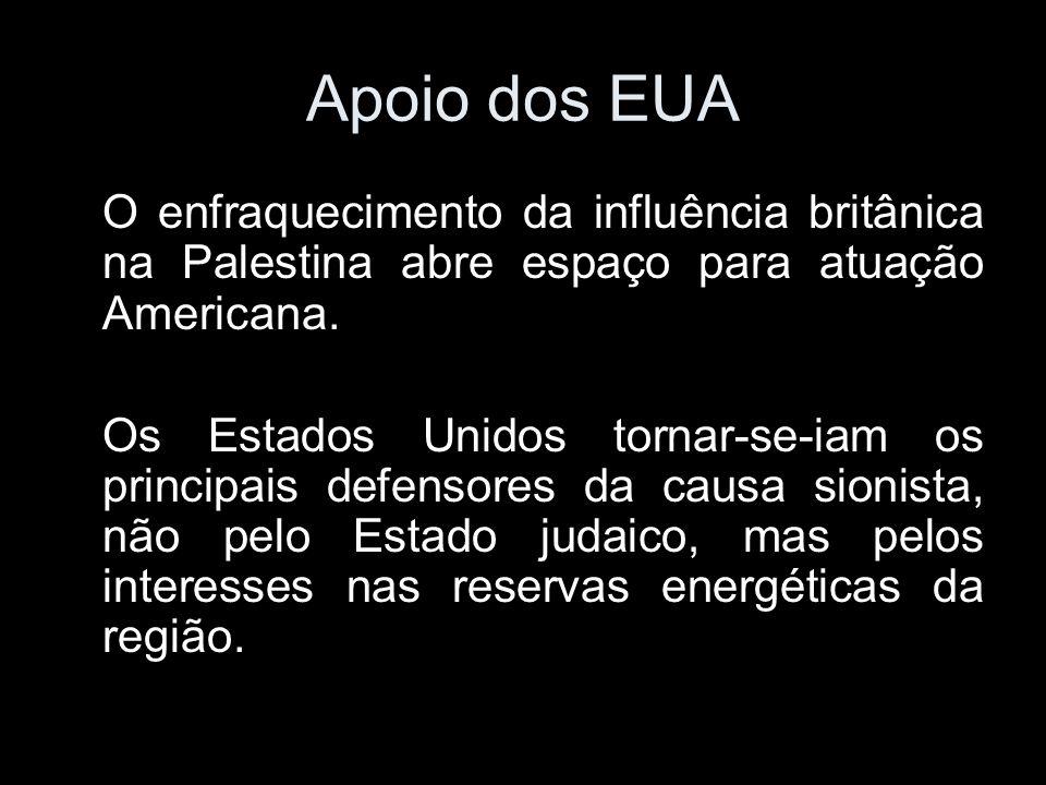 Apoio dos EUA O enfraquecimento da influência britânica na Palestina abre espaço para atuação Americana.