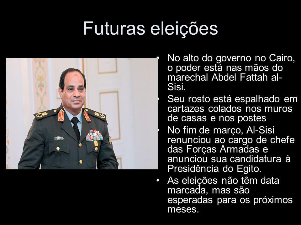 Futuras eleições No alto do governo no Cairo, o poder está nas mãos do marechal Abdel Fattah al- Sisi.
