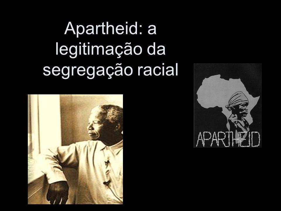 Apartheid: a legitimação da segregação racial