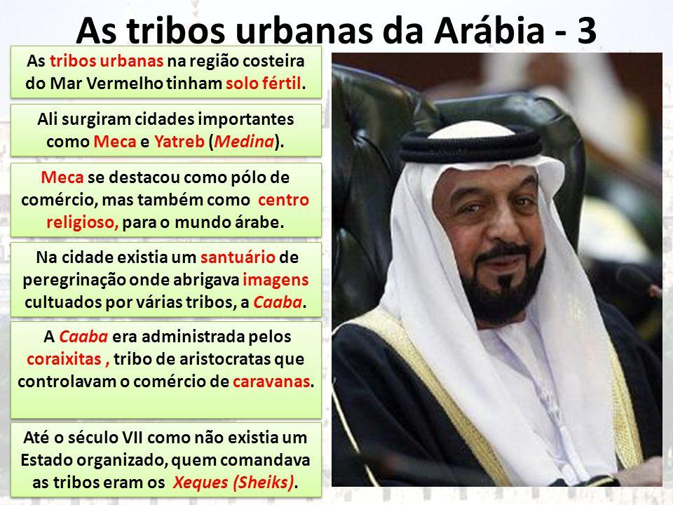 As tribos urbanas da Arábia - 3 As tribos urbanas na região costeira do Mar Vermelho tinham solo fértil. Ali surgiram cidades importantes como Meca e