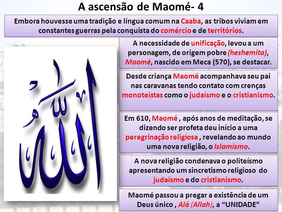 A ascensão de Maomé- 4 Embora houvesse uma tradição e língua comum na Caaba, as tribos viviam em constantes guerras pela conquista do comércio e de te