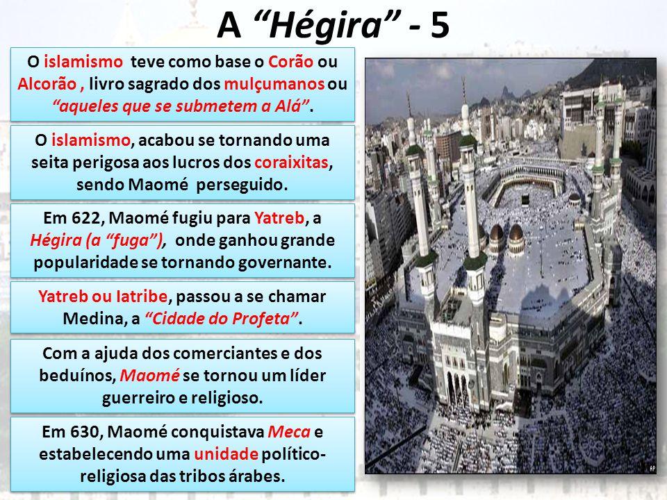 A Hégira - 5 O islamismo teve como base o Corão ou Alcorão, livro sagrado dos mulçumanos ou aqueles que se submetem a Alá.