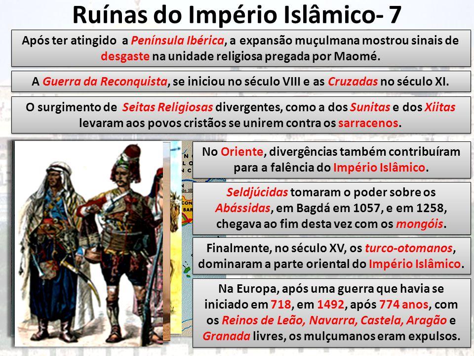 Ruínas do Império Islâmico- 7 Após ter atingido a Península Ibérica, a expansão muçulmana mostrou sinais de desgaste na unidade religiosa pregada por Maomé.