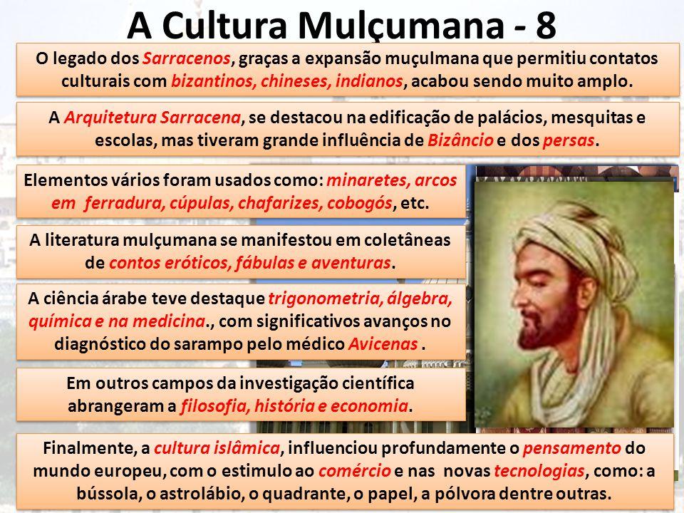 A Cultura Mulçumana - 8 O legado dos Sarracenos, graças a expansão muçulmana que permitiu contatos culturais com bizantinos, chineses, indianos, acabo