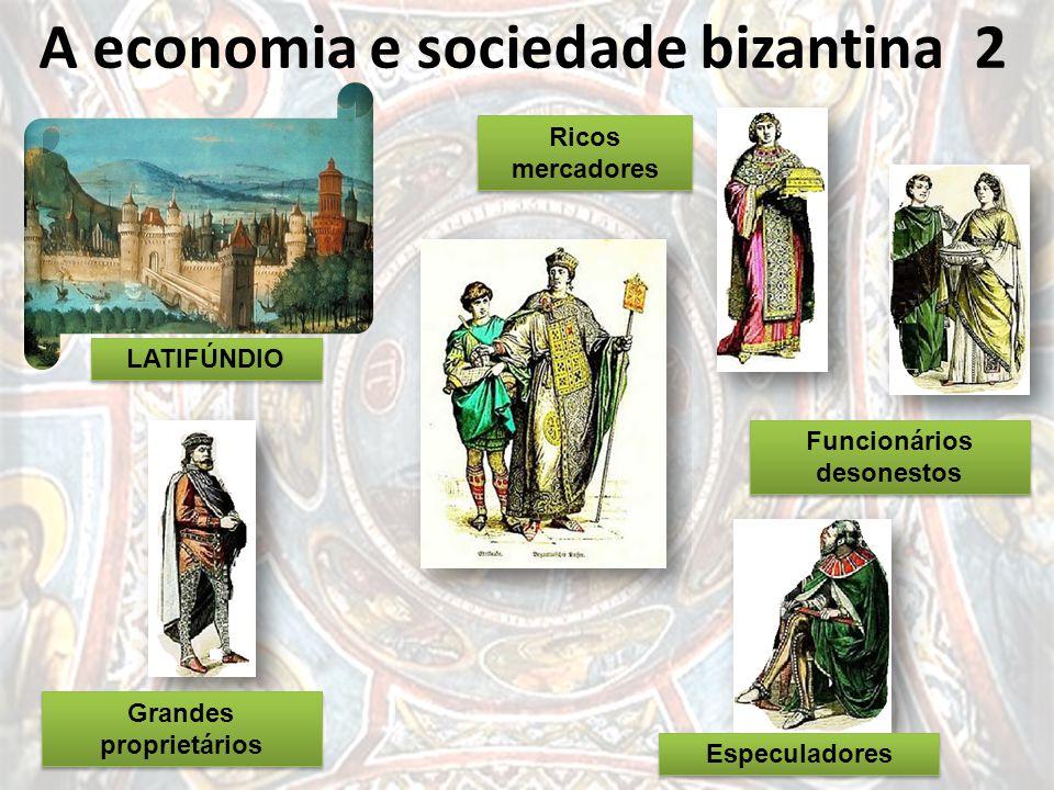 A economia e sociedade bizantina 2 ECONOMIA PREÇO QUALIDADE MERCADORIAS ARMAMENTOS MONOPÓLIO MINAS LATIFÚNDIO Grandes proprietários Ricos mercadores R