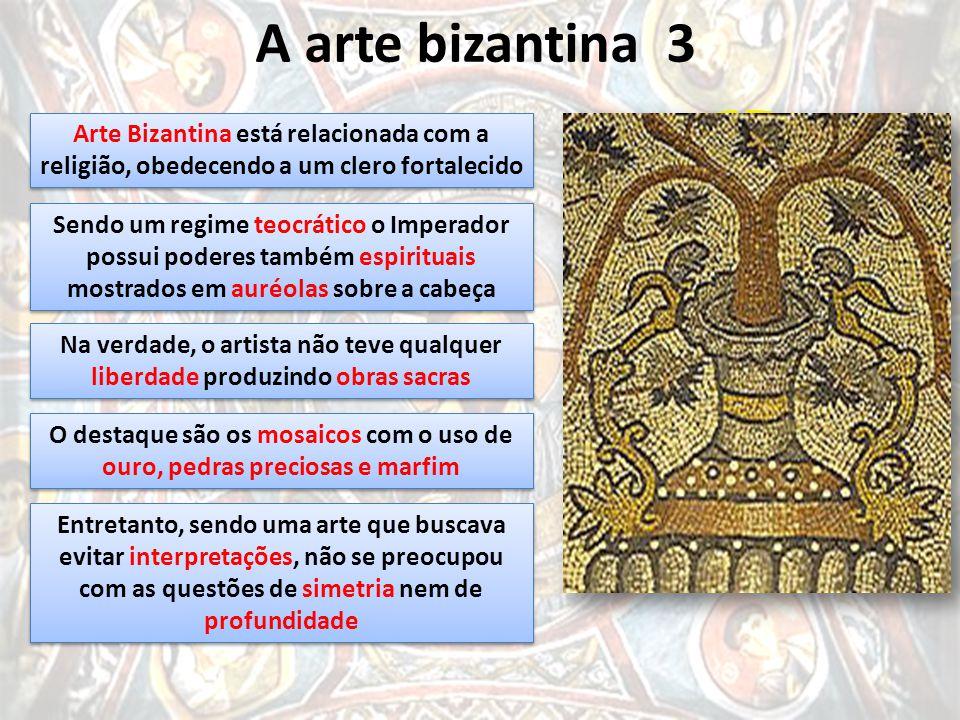 A arte bizantina 3 Arte Bizantina está relacionada com a religião, obedecendo a um clero fortalecido Sendo um regime teocrático o Imperador possui pod