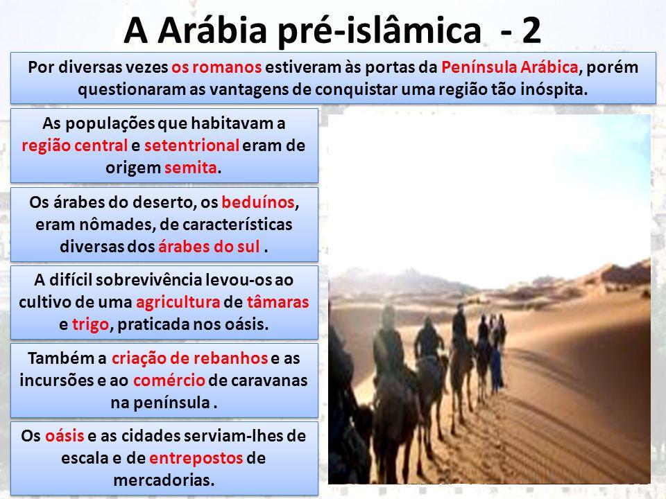 A Arábia pré-islâmica - 2 Por diversas vezes os romanos estiveram às portas da Península Arábica, porém questionaram as vantagens de conquistar uma região tão inóspita.