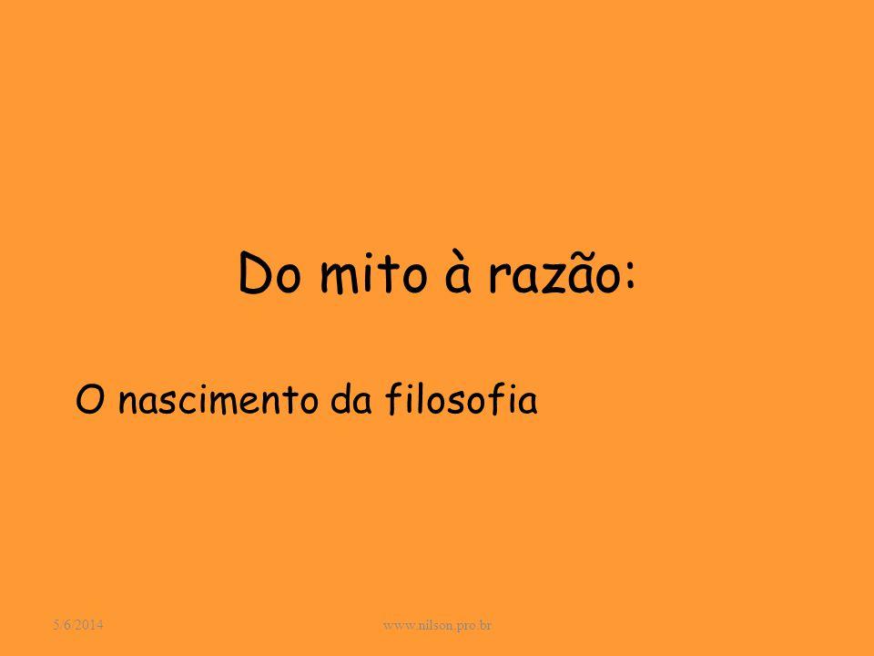 Do mito à razão: O nascimento da filosofia 5/6/2014www.nilson.pro.br