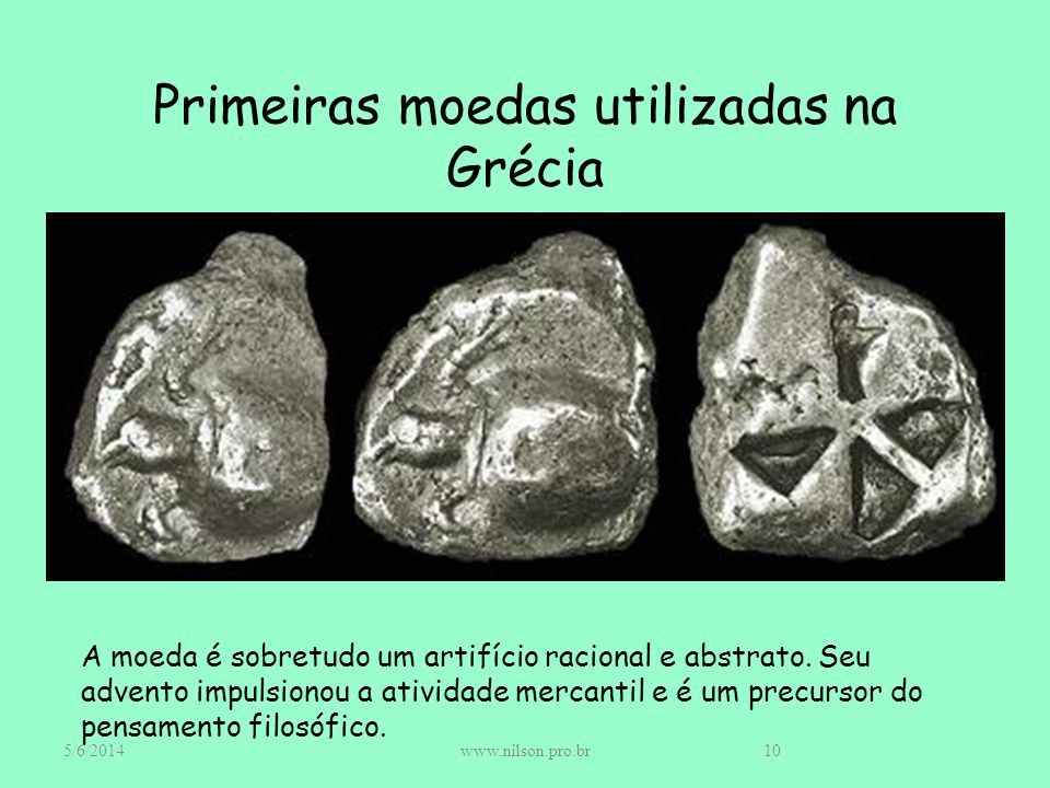 Primeiras moedas utilizadas na Grécia A moeda é sobretudo um artifício racional e abstrato. Seu advento impulsionou a atividade mercantil e é um precu