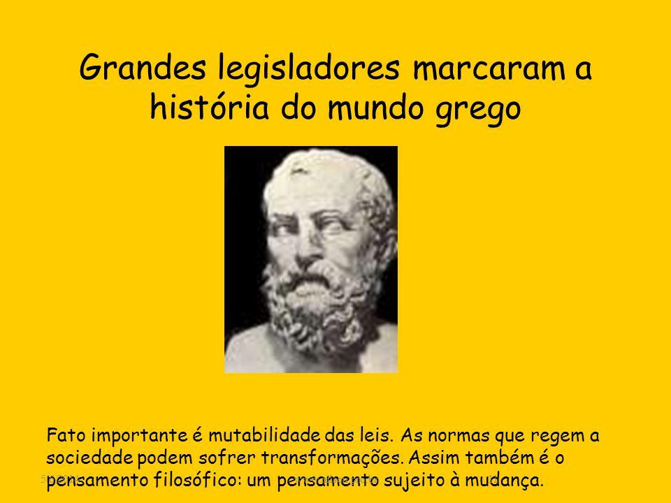 Grandes legisladores marcaram a história do mundo grego Fato importante é mutabilidade das leis. As normas que regem a sociedade podem sofrer transfor