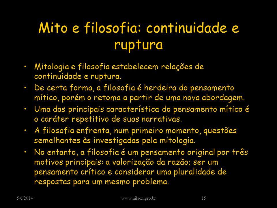 Mito e filosofia: continuidade e ruptura Mitologia e filosofia estabelecem relações de continuidade e ruptura. De certa forma, a filosofia é herdeira