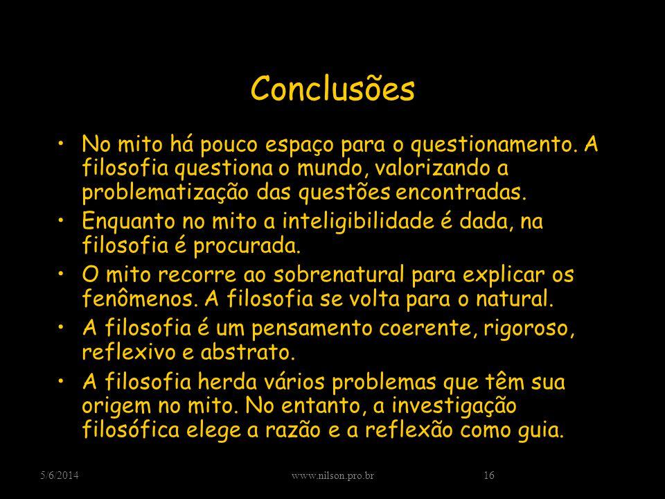 Conclusões No mito há pouco espaço para o questionamento. A filosofia questiona o mundo, valorizando a problematização das questões encontradas. Enqua