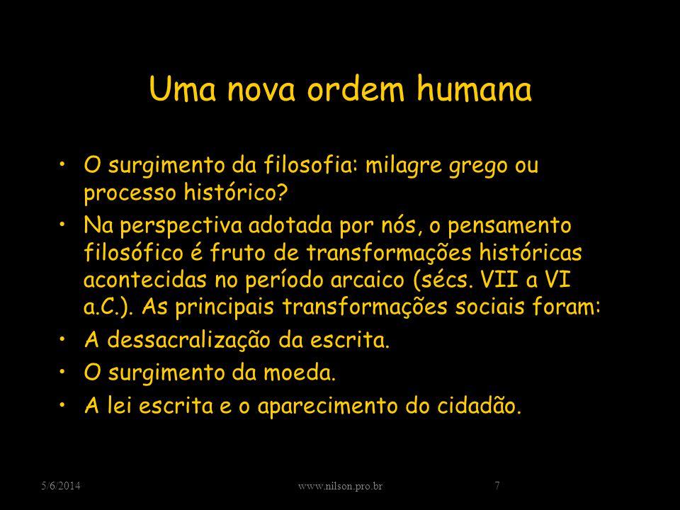 Uma nova ordem humana O surgimento da filosofia: milagre grego ou processo histórico? Na perspectiva adotada por nós, o pensamento filosófico é fruto