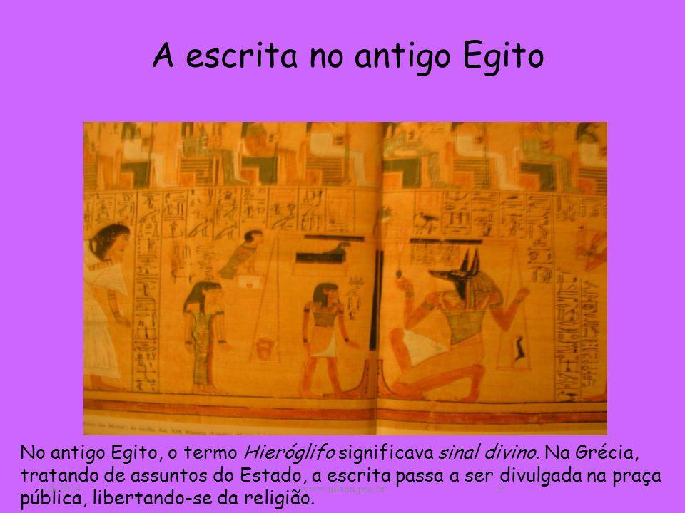 No antigo Egito, o termo Hieróglifo significava sinal divino. Na Grécia, tratando de assuntos do Estado, a escrita passa a ser divulgada na praça públ