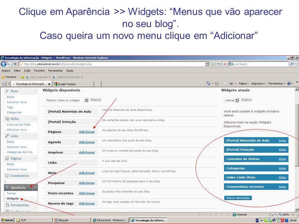 Clique em Aparência >> Widgets: Menus que vão aparecer no seu blog. Caso queira um novo menu clique em Adicionar
