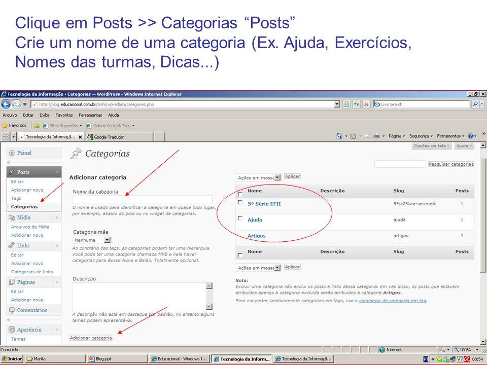 Clique em Posts >> Categorias Posts Crie um nome de uma categoria (Ex. Ajuda, Exercícios, Nomes das turmas, Dicas...)