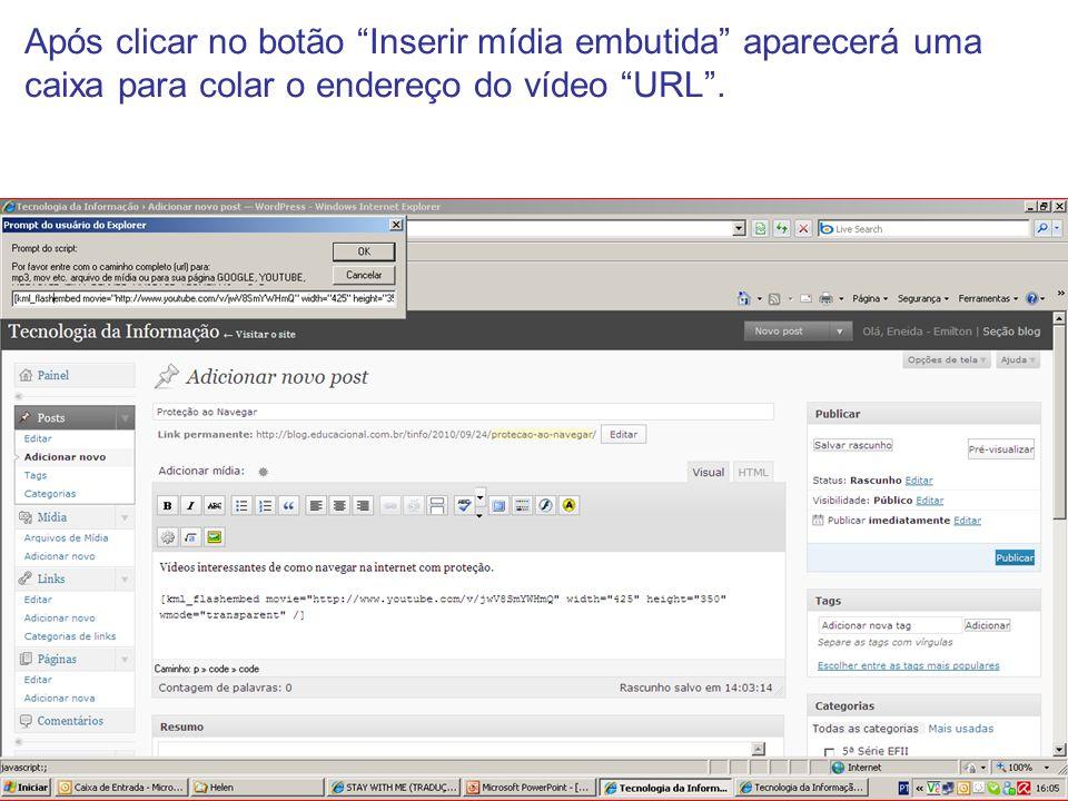 Após clicar no botão Inserir mídia embutida aparecerá uma caixa para colar o endereço do vídeo URL.