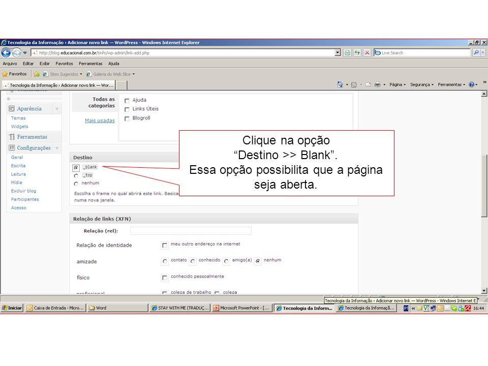 Clique na opção Destino >> Blank. Essa opção possibilita que a página seja aberta.