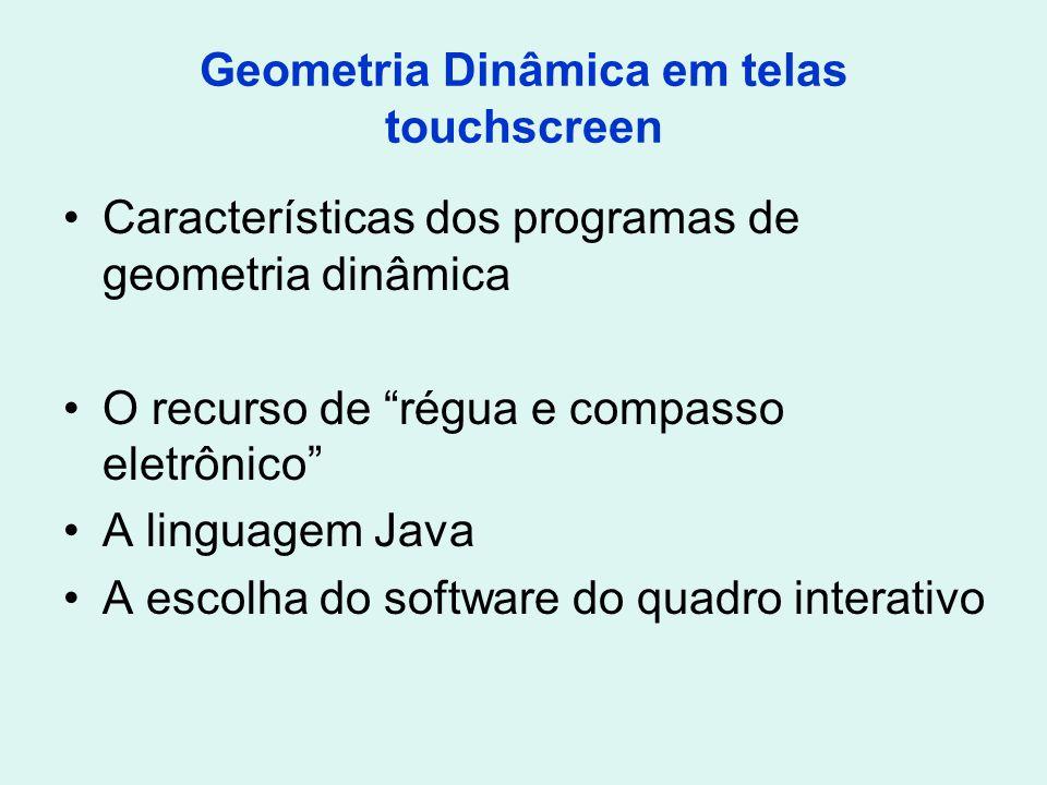Geometria Dinâmica em telas touchscreen Características dos programas de geometria dinâmica O recurso de régua e compasso eletrônico A linguagem Java