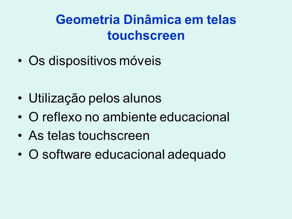 Geometria Dinâmica em telas touchscreen Os dispositivos móveis Utilização pelos alunos O reflexo no ambiente educacional As telas touchscreen O softwa