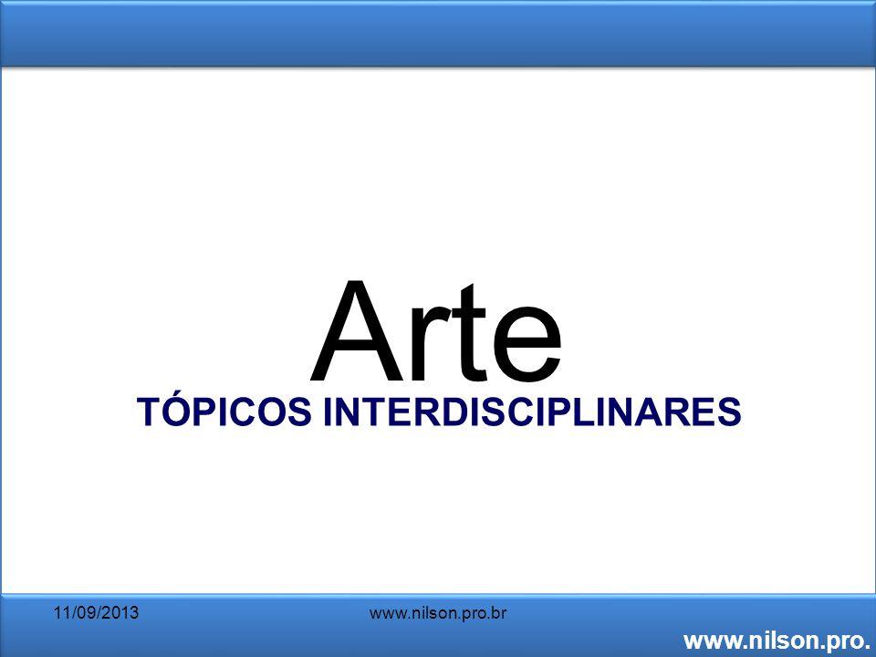 Arte TÓPICOS INTERDISCIPLINARES www.nilson.pro. br 11/09/2013www.nilson.pro.br