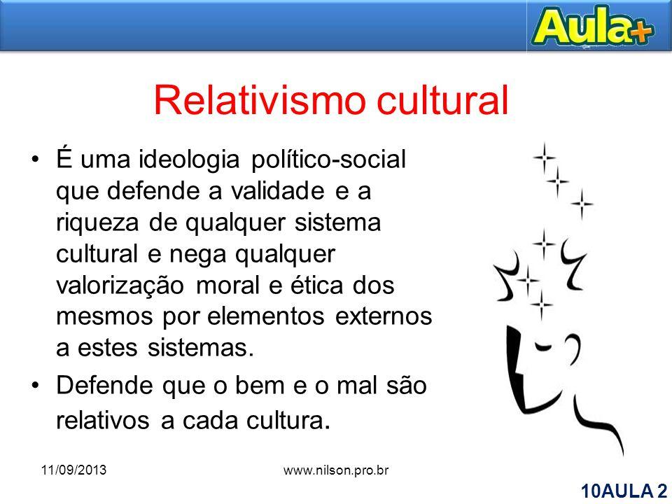 Relativismo cultural É uma ideologia político-social que defende a validade e a riqueza de qualquer sistema cultural e nega qualquer valorização moral