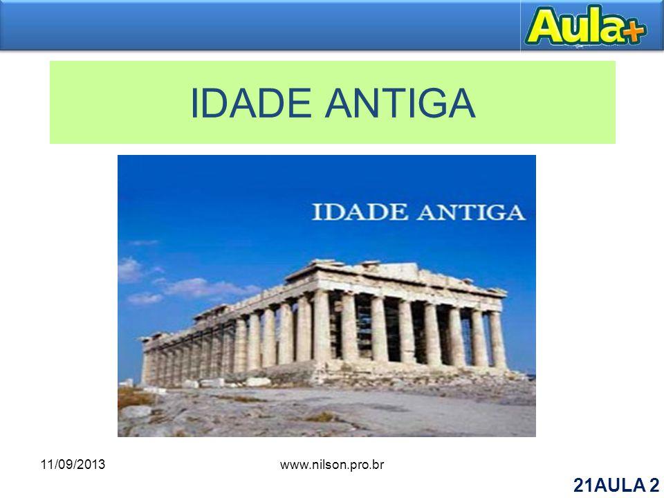 IDADE ANTIGA 11/09/2013www.nilson.pro.br 21AULA 2