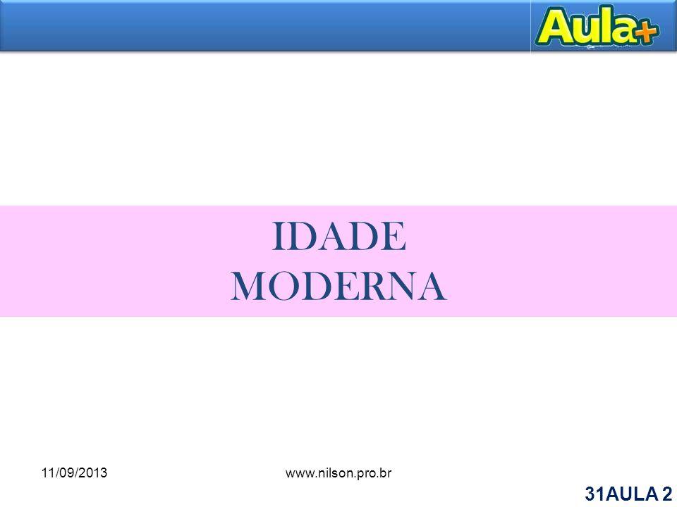 IDADE MODERNA 11/09/2013www.nilson.pro.br 31AULA 2