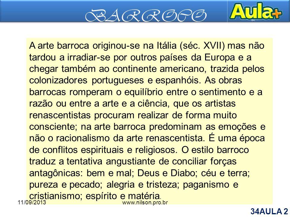 BARROCO A arte barroca originou-se na Itália (séc. XVII) mas não tardou a irradiar-se por outros países da Europa e a chegar também ao continente amer