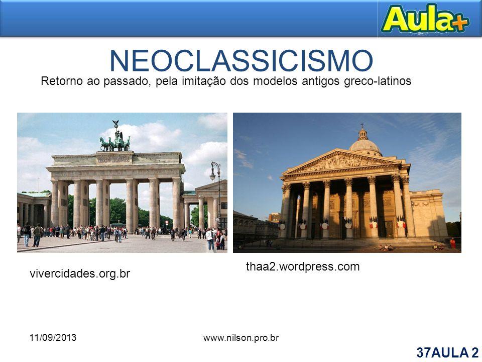 NEOCLASSICISMO Retorno ao passado, pela imitação dos modelos antigos greco-latinos vivercidades.org.br thaa2.wordpress.com 11/09/2013www.nilson.pro.br