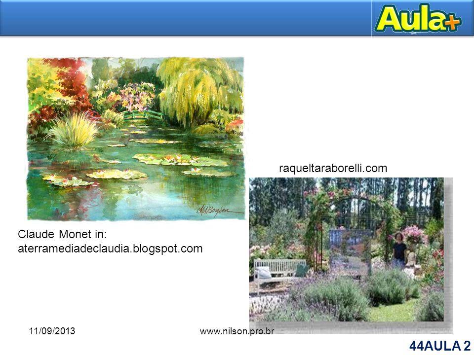 Claude Monet in: aterramediadeclaudia.blogspot.com raqueltaraborelli.com 11/09/2013www.nilson.pro.br 44AULA 2