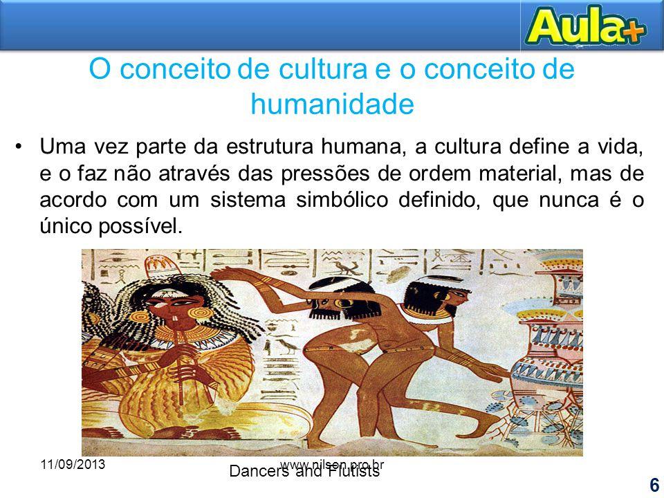 O conceito de cultura e o conceito de humanidade Uma vez parte da estrutura humana, a cultura define a vida, e o faz não através das pressões de ordem